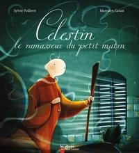 Sylvie Poillevé et Mayalen Goust - Célestin le ramasseur du petit matin.