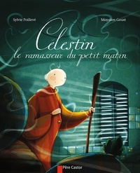 Sylvie Poillevé et Mayalen Goust - Célestin - Le ramasseur du petit matin.