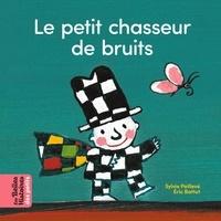 Sylvie Poillevé et Eric Battut - Le petit chasseur de bruits.