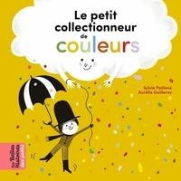 Sylvie Poillevé et Aurélie Guillerey - Le petit collectionneur de couleurs.