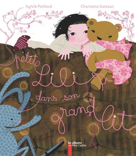 Sylvie Poillevé et Charlotte Gastaut - Petite Lili dans son grand lit.