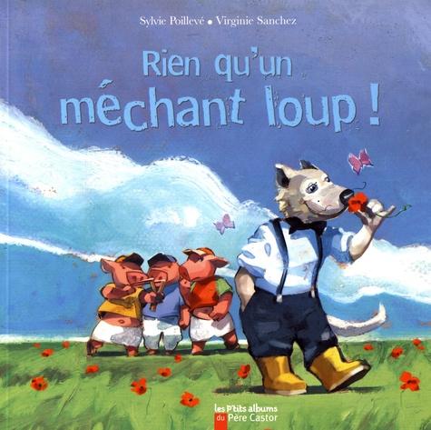 Sylvie Poillevé et Virginie Sanchez - Rien qu'un méchant loup !.
