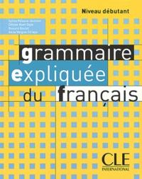 Sylvie Poisson-Quinton et Célyne Huet-Ogle - Grammaire expliquée du français Niveau débutant.