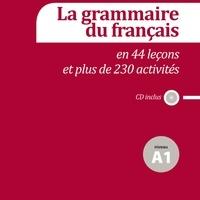 Sylvie Poisson-Quinton - La grammaire du français en 44 leçons et plus de 230 activités Niveau A1. 1 CD audio