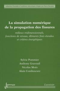 Sylvie Pommier et Anthony Gravouil - La simulation numérique de la propagation des fissures - Milieux tridimensionnels, fonctions de niveau, éléments finis étendus et critères énergétiques.