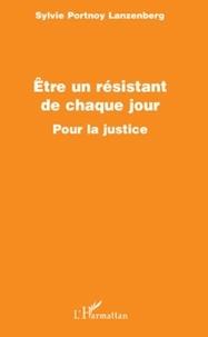 Sylvie Portnoy Lanzenberg - Etre un résistant de chaque jour - Pour la justice.