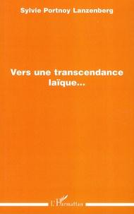 Sylvie Portnoy Lanzenberg - Vers une transcendance laïque....