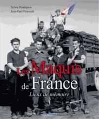 Sylvie Pouliquen et Jean-Paul Paireault - Les Maquis de France - Lieux de mémoire.