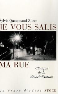 Sylvie Quesemand Zucca - Je vous salis ma rue - Clinique de la désocialisation.