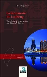 Sylvie Ragueneau - La léproserie de Losheng - Témoin de la construction identitaire de Taiwan.