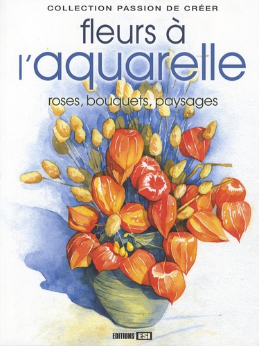Sylvie Rainaud et P. Levoin - Les fleurs à l'aquarelle - Roses, bouquets, paysages....