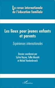 Sylvie Rayna et Tullia Musatti - La revue internationale de l'éducation familiale N° 40, 2016 : Les lieux pour jeunes enfants et parents - Expériences internationales.