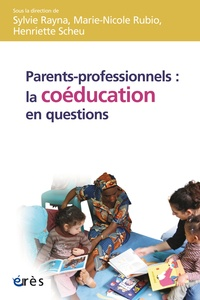 Sylvie Rayna et Marie-Nicole Rubio - Parents-professionnels : la coéducation en questions.