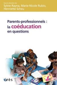 Sylvie Rayna et Marie-Nicole Rubio - Parents-professionnels : la coéducation en questions.