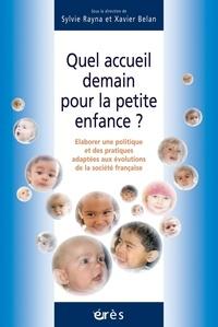 Sylvie Rayna et Xavier Belan - Quel accueil demain pour la petite enfance ? - Elaborer une politique et des pratiques adaptées aux évolutions de la société française.