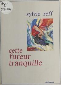 Sylvie Reff - Cette fureur tranquille.
