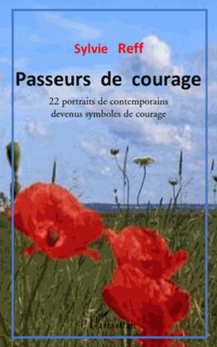Sylvie Reff - Passeurs de courage - 22 portraits de contemporains devenus symboles de courage.