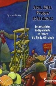 Jean, Jules, Prosper et les autres - Les socialistes indépendants en France à la fin du XIXe siècle.pdf