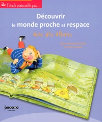 Sylvie Renault-Girard et Annette Vouhé - Découvrir le monde proche et l'espace avec des albums.
