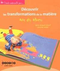 Sylvie Renault-Girard et Annette Vouhé - Découvrir les transformations de la matière avec des albums.