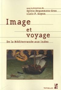 Sylvie Requemora-Gros et Loïc Pierre Guyon - Image et voyage - De la Méditerranée aux Indes.