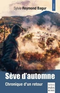 Sylvie Reymond Bagur - Sève d'automne - Chronique d'un retour.