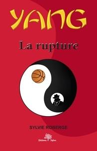 Sylvie Roberge - Yang Tome 3 La rupture.