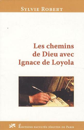 Sylvie Robert - Les chemins de Dieu avec Ignace de Loyola.
