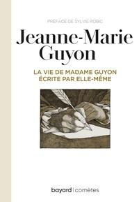 Sylvie Robic et Jeanne Guyon - La vie de Mme Guyon écrite par elle-même.