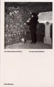 Sylvie Robin et Jean-Pierre Gély - Les catacombes de Paris - Au coeur des ténèbres.