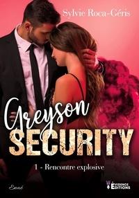 Sylvie Roca-Geris - Greyson security Tome 1 : Rencontre explosive.