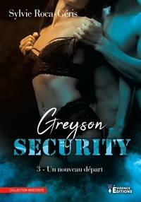Sylvie Roca-Geris - Greyson security Tome 3 : Un nouveau départ.