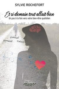Sylvie Rochefort - Et si demain tout allait bien - Un pas à la fois vers votre bien-être quotidien.