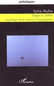 Sylvie Rollet - Voyage à Cythère - La poétique de la mémoire d'Angelopoulos.