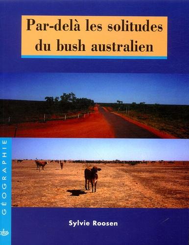 Sylvie Roosen - Par-delà les solitudes du bush australien.