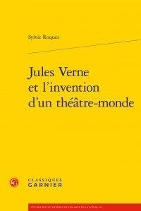 Sylvie Roques - Jules Verne et l'invention d'un théâtre-monde.