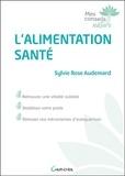Sylvie Rose Audemard - L'alimentation santé - Retrouvez une vitalité oubliée, stablisez votre poid, stimulez vos mécanismes d'autoguérison.