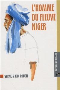 Sylvie Rouch - L'homme du fleuve Niger.