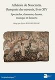Sylvie Rougier-Blanc - Athénée de Naucratis, Le banquet des savants, livre XIV - Spectacles, chansons, danses, musique et desserts (texte, traduction et notes - études et travaux) 2 volumes.