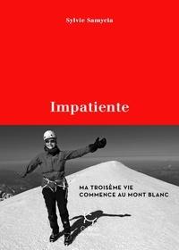 Sylvie Samycia - Impatiente - Ma troisième vie commence au mont Blanc.