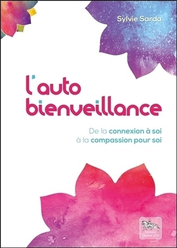 Sylvie Sarda - L'autobienveillance - De la connexion à soi à la compassion pour soi.