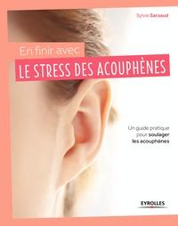 Sylvie Sarzaud - En finir avec le stress des acouphènes ! - Un guide pratique pour soulager les acouphènes.