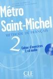 Sylvie Schmitt et Stéphanie Saintenoy - Métro Saint-Michel 2 - Cahier d'exercices. 1 CD audio