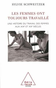 Sylvie Schweitzer - Femmes ont toujours travaillé (Les) - Une histoire du travail des femmes aux XIXe et XXe siècles.