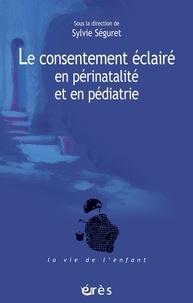 Sylvie Séguret et  Collectif - Le Consentement éclairé en périnatalité et en pédiatrie.