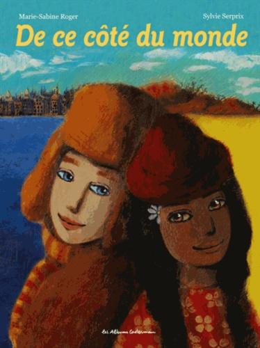 Sylvie Serprix et Marie-Sabine Roger - De ce côté du monde.