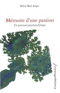 Sylvie Sesé-Léger - Mémoire d'une passion - Un parcours psychanalytique.
