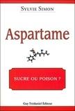 Sylvie Simon - L'aspartame - Sucre ou poison ?.