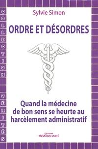 Sylvie Simon - Ordre et désordres - Quand la médecine de bon sens se heurte au harcèlement administratif.