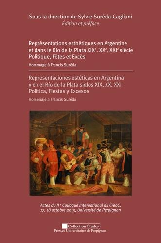 Représentations esthétiques en Argentine et dans le Rio de la Plata XIXe, XXe, XXIe siècle : politique, fêtes et excès. Hommage à Francis Suréda